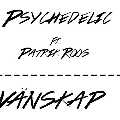 Psychedelic ft. Patrik Roos - Vänskap