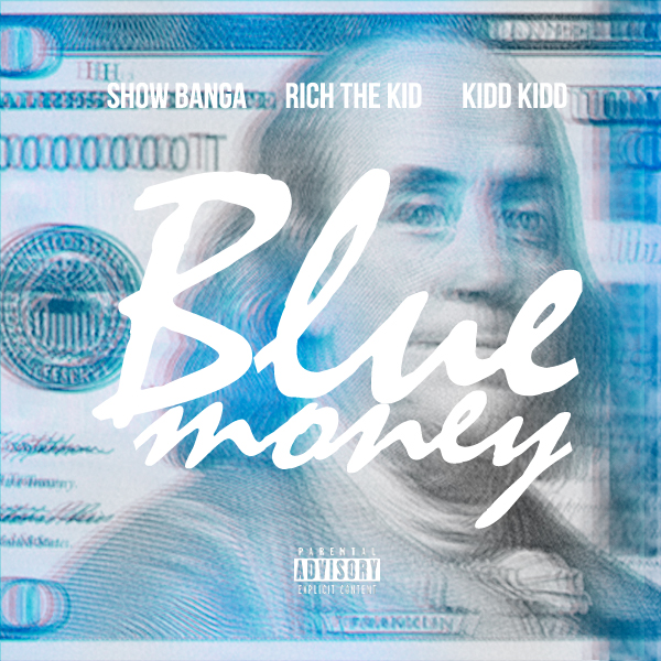 Show Banga ft. Rich The Kid & Kidd Kidd - Blue Money [Thizzler.com Exclusive]