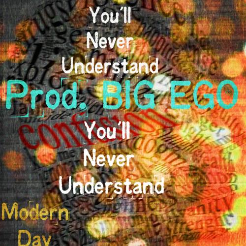 You'll Never Understand (Prod. BIG EGO)