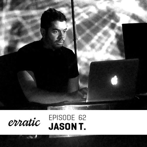 Erratic Podcast 62 | Jason T.