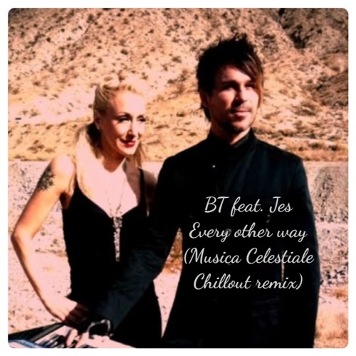 BT feat. JES - Every other way (Musica Celestiale chill-out remix)