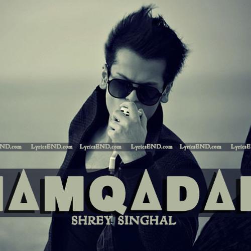 HAMQADAM - SHREY SINGHAL Song 2014
