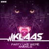 Klaas - Party Like We´re Animals - (Preview)