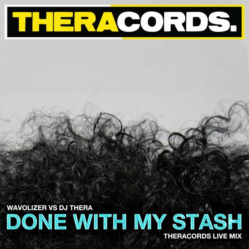 Wavolizer vs Dj Thera - Done With My Stash (Theracords Live Mix)