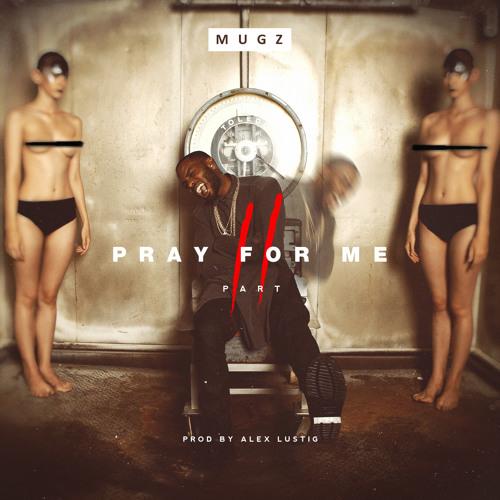 Pray For Me Pt. 2 [Prod By Alex Lustig]