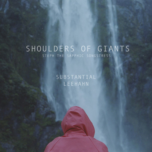 Shoulders Of Giants (ft. Substantial, Steph the Sapphic Songstress)