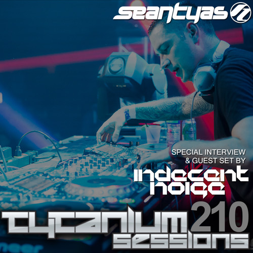 Tytanium Sessions 210 with guest Indecent Noise