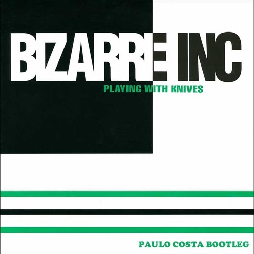 Bizarre Inc - Playing With Knives 2014 (Paulo Costa Deep Bootleg)