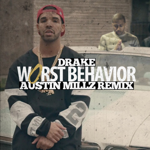 Drake - Worst Behavior (Austin Millz Remix)