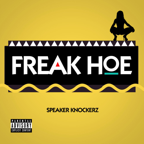 Speaker Knockerz - Freak Hoe