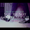 Blood Orange - You're Not Good Enough (Fei-Fei & Jessie Andrews Remix)