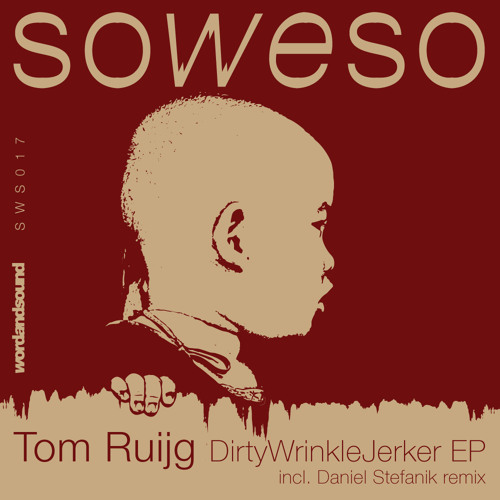 SWS017 Tom Ruijg - DirtyWrinkleJerker EP (inc Daniel Stefanik remix)