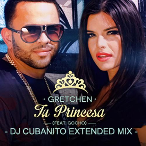 Gretchen feat Gocho - Tu Princesa (DJ Cubanito Extended Club Mix)