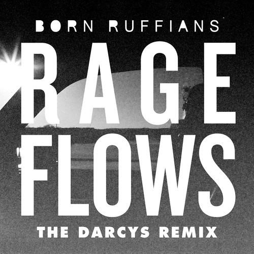 Born Ruffians - Rage Flows (The Darcys Remix)