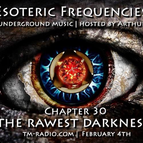 Arthur Sense - Esoteric Frequencies #030: The Rawest Darkness [February 2014] on tm-radio.com