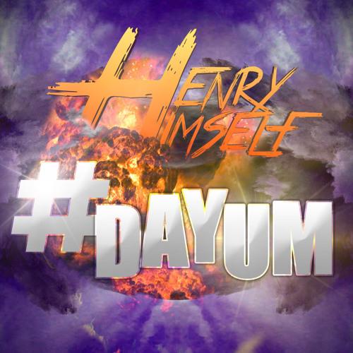 Henry Himself - #DAYUM (Original Mix)