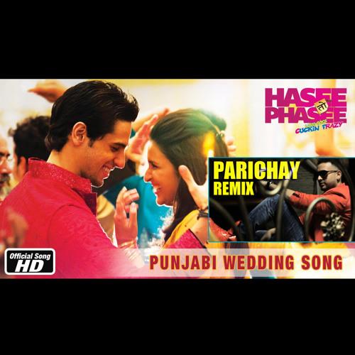 Punjabi Wedding Song (Parichay Remix)- Full version | Hasee Toh Phasee |