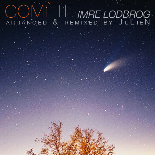 Comète by Imre Lodbrog (arranged & remixed by JuLieN)