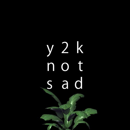 Not Sad by Y//2//K