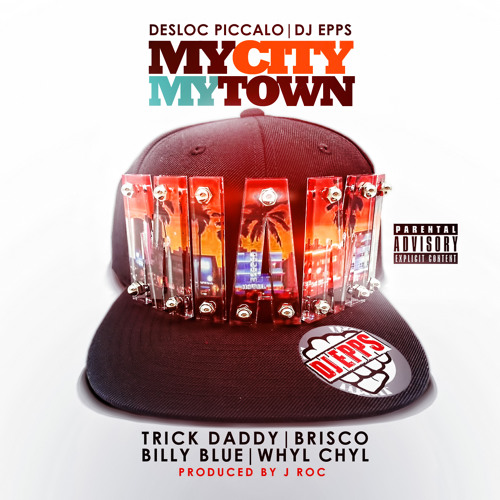 "Dj Epps & Desloc Picallo ""My City My Town"" feat. Trick Daddy, Billy Blue, Whyl Chyl, & Brisco"