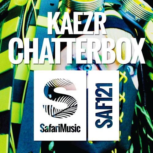 Kaezr - Chatterbox (Original Mix)[Safari Music]