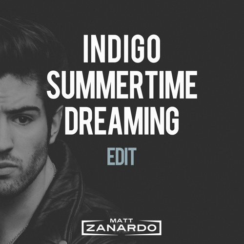 Indigo Summertime Dreaming (Matt Zanardo Edit)