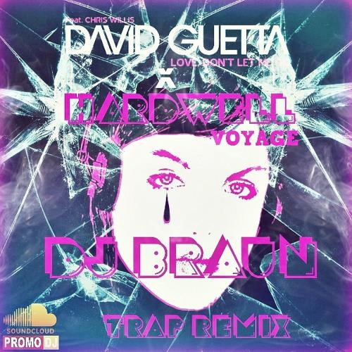 David Guetta x Hardwell Love Dont Let Me Go X Voyage (DJ B.R.A.U.N Trap Remix)