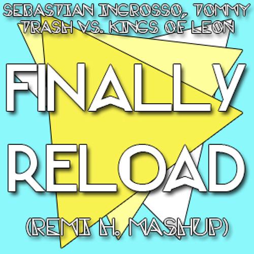 Sebastian Ingrosso & Tommy Trash vs. Kings Of Tomorrow - Finally Reload (Remi H. Bootleg) [PREVIEW]