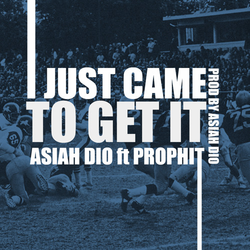 Asiah Dio- I Just Came To Get It ft Prophit (Clean)