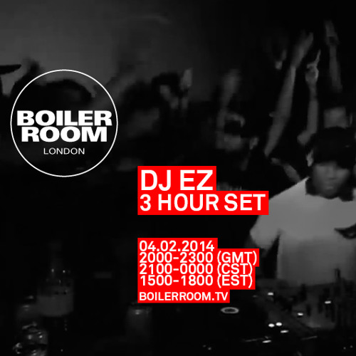 DJ EZ Boiler Room London 3.5Hr DJ Set
