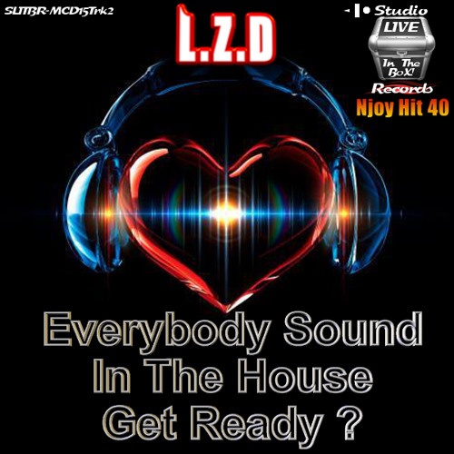 L.Z.D - Everybody Sound In The House Get Ready