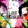 Say Something (Christina Aguilera & A Great Big World Duet) - Feat. Elle