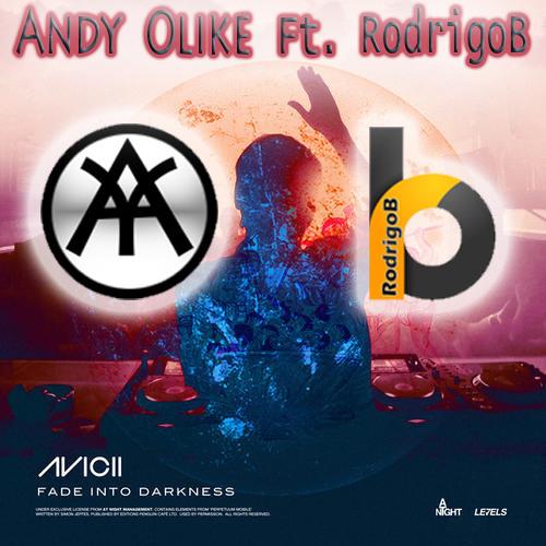 Avicii - Fade Into Darkness (Andy Olike Ft. RodrigoB Remix)