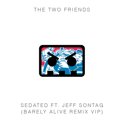 The Two Friends ft. Jeff Sontag - Sedated (Barely Alive Remix VIP)