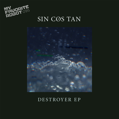 MFR095 - Sin Cos Tan - Destroyer EP - My Favorite Robot Records (Out10MARCH)