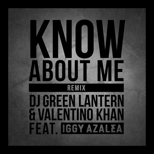 DJ Green Lantern & Valentino Khan feat. Iggy Azalea - Know About Me (Remix)