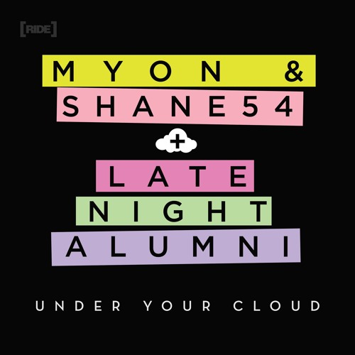 Myon & Shane 54 with Late Night Alumni - Under Your Cloud (Radio Edit) [RIDE Recordings]