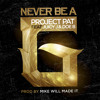 "Project Pat ""Never Be A G"" Featuring Juicy J and Doe B"