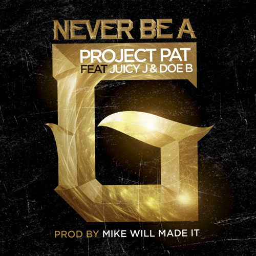 """Project Pat """"Never Be A G"""" Featuring Juicy J and Doe B"""