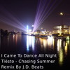 I Came To Dance All Night (Tiësto - Chasing Summer Remix By J.D. Beats)