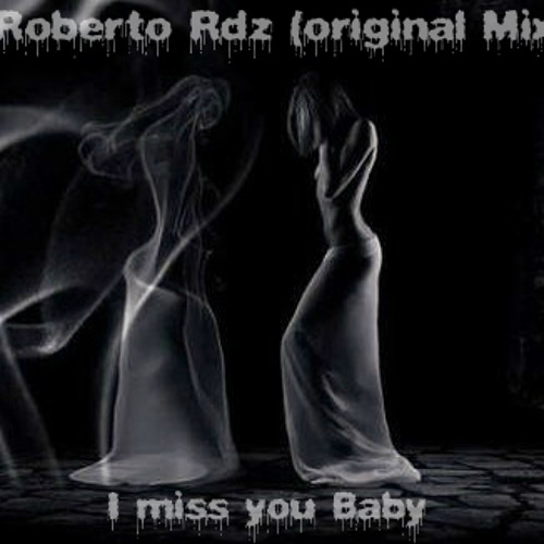 I miss you Baby - Roberto Rdz & Eder Naba (Original Dark mix)2014 DEMO