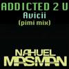 Addicted to You - Avicii (Nahuel Masman Pimi Mix)