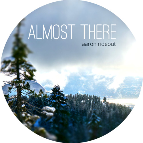 Aaron Rideout - [019] - Almost There