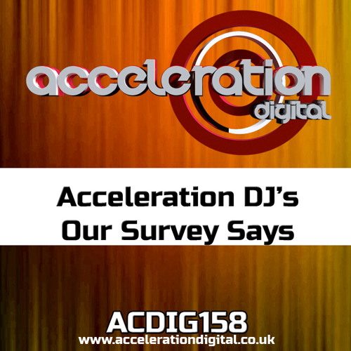 ACDIG158 Acceleration DJ's - Our Survey Says **OUT NOW**