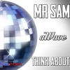 Mr Sam - Think About Ft. aWave
