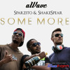 aWave - Some More Ft. Shakespear & Sparzito