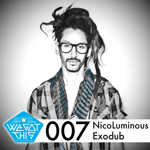 WeGotThis Mix Series 007 - Nico Luminous+Exodub