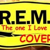 The One I Love - REM Cover