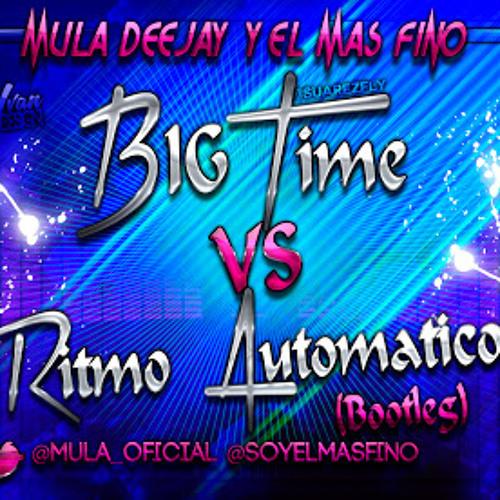 Jose AM & Jose Amor Ft LMFAO & Mastiksoul - Big Time vs Ritmo Automatico - Mula Deejay & El Mas Fino