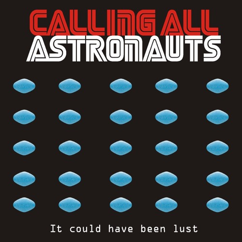 Calling All Astronauts - It Could Have Been Lust - FREE DOWNLOAD